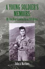 A Young Soldier's Memoirs: My One Year Growing Up in 1965 Korea