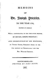 Memoirs of Dr. Joseph Priestley, to the Year 1795: Written by Himself: with a Continuation, to the Time of His Decease, by His Son, Joseph Priestley: and Observations on His Writings, Volume 1