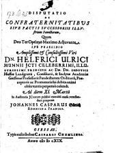 Disputatio de confraternitatibus sive pactis successoriis illustrium familiarum ... Resp. Johannes Caspar Güttich (etc.)