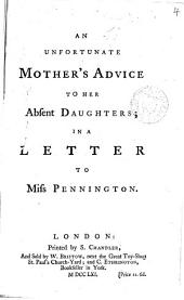 An Unfortunate Mother's Advice to Her Absent Daughters: In a Letter to Miss Pennington, Volume 4