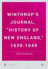 """Winthrop's Journal, """"History of New England,"""" 1630-1649: Volume 1"""
