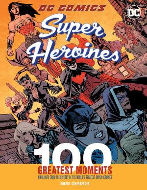 DC Comics Super Heroines  100 Greatest Moments PDF