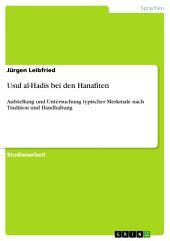 Usul al-Hadis bei den Hanafiten: Aufstellung und Untersuchung typischer Merkmale nach Tradition und Handhabung