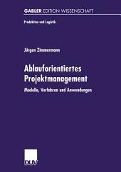 Ablauforientiertes Projektmanagement: Modelle, Verfahren und Anwendungen