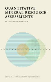 Quantitative Mineral Resource Assessments : An Integrated Approach: An Integrated Approach