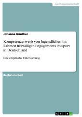 Kompetenzerwerb von Jugendlichen im Rahmen freiwilligen Engagements im Sport in Deutschland: Eine empirische Untersuchung