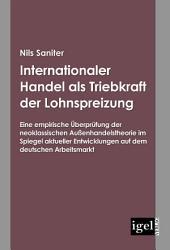 Internationaler Handel als Triebkraft der Lohnspreizung: Eine empirische šberprfung der neoklassischen Auáenhandelstheorie im Spiegel aktueller Entwicklungen auf dem deutschen Arbeitsmarkt