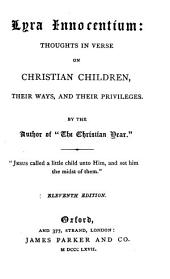 Lyra innocentium: thoughts in verse on Christian children, their ways, and their privileges [by J. Keble].