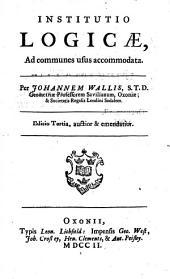 Institutio logicæ, ad communes usus accomodata ... Editio tertia, auctior & emendatior