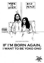 If I m born again  I want to be Yoko Ono PDF