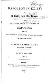 Napoleon in Exile: Or, A Voice from St. Helena. The Opinions and Reflections of Napoleon on the Most Important Events of His Life and Government in His Own Words