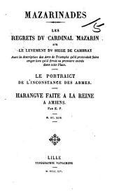 Mazarinades. Les regrets du Cardinal Mazarin sur le levement du siege de Cambray ... Le portraict de l'inconstance des armes [in verse]. Harangue faite à Reine à Amiens. Par E. P.
