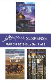 Harlequin Love Inspired Suspense March 2018 - Box Set 1 of 2: Night Stalker\Treacherous Trails\Secret Service Setup