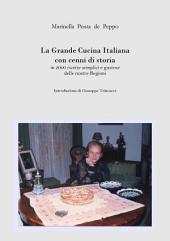 La Grande Cucina Italiana con cenni di storia in 2000 ricette semplici e gustose delle nostre Regioni