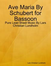 Ave Maria By Schubert for Bassoon - Pure Lead Sheet Music By Lars Christian Lundholm
