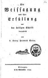 Die Weissagung und ihre Erfüllung aus der heiligen Schrift dargestellt