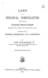 Laws of Botanical Nomenclature Adopted by the International Botanical Congress, Held at Paris in August 1867: Together with an Historical Introduction and a Commentary
