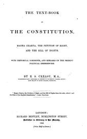 The Text-Book of the Constitution. Magna Charta, the Petition of Right, and the Bill of Rights. With Historical Comments and Remarks on the Present Political Emergencies