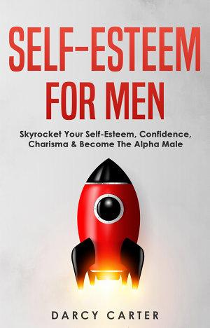 Self Esteem For Men  Skyrocket Your Self Esteem  Confidence  Charisma   Become The Alpha Male