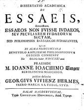 Diss. acad. de Essaeis, demonstrans, Essaeos non fuisse Iudaeos, seu peculiarem Iudaeorum sectam, sed philosophos barbaricos iudaizantes