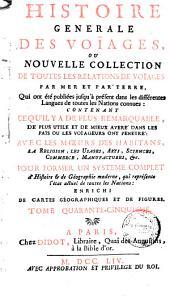 Histoire generale des voyages, ou Nouvelle collection de toutes les relations de voyages par mer et par terre, 45: qui ont été publiés jusqu'à présent dans les differéntes langues de toutes les nations connues