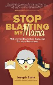 Stop Blasting My Mama: Make Email Marketing Succeed for Your Restaurant