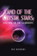 Land of the Crystal Stars: Last Rise of the Guardians'