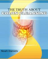 The Truth About Colon Cleansing