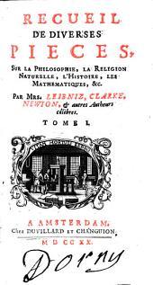 Recueil de diverses pièces sur la philosophie, la religion ...: par Leibniz, Clarke, Newton, et autres auteurs célebres, Volume1