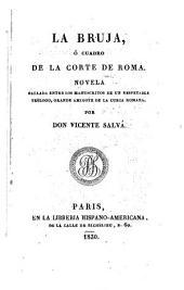La bruja, ó, Cuadro de la corte de Roma: novela : hallada entrb [sic] los manuscritos de un respetable teólogo, grande amigote de la Curia Romana