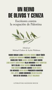 Un reino de olivos y ceniza: Escritores contra la ocupación de Palestina