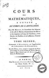 Cours de mathématiques, a l'usage du corps de l'artillerie. Par M. Bézout, de l'Académie des Sciences & de celle de Marine ..: Tome second, contenant l'algèbre, et l'application de l'algèbre à la géométrie, Volume2