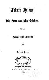 Ludwig Holberg, sein Leben und seine Schriften: nebst einer Auswahl seiner