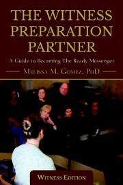 The Witness Preparation Partner  A Guide To Becoming The Ready Messenger  Witness Edition