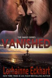 Vanished: (Mystery, Thriller, Military Romantic Suspense): The Saved Series