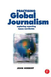 Practising Global Journalism: Exploring reporting issues worldwide