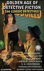 Golden Age of Detective Fiction. 100 classic detectives (Illustrated): The Gold-Bug, The Adventures of Sherlock Holmes, The Innocence of Father Brown, Crime and Punishment