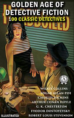Golden Age of Detective Fiction  100 classic detectives  Illustrated   The Gold Bug  The Adventures of Sherlock Holmes  The Innocence of Father Brown  Crime and Punishment