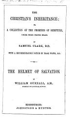 The Christian's Inheritance; Or, a Collection of the Promises of Scripture ... By Samuel Clark ... The Helmet of Salvation. By William Gurnall