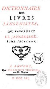 Dictionnaire des livres jansénistes ou qui favorisent le jansénisme