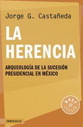 La herencia: Arqueología de la sucesión presidencial en México