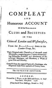 A Compleat and Humorous Account of All the Remarkable Clubs and Societies in the Cities of London and Westminster: ...