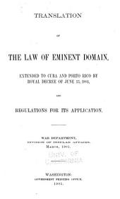 Translations of the Law of Eminent Domain: Extended to Cuba and Porto Rico by Royal Decree of June 13, 1884, and Regulations for Its Application