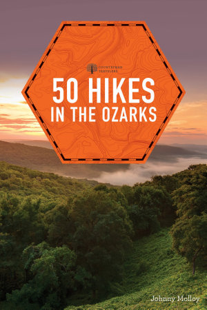 50 Hikes in the Ozarks  2nd Edition   Explorer s 50 Hikes  PDF