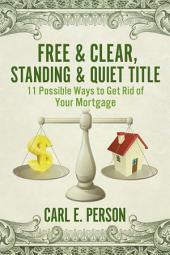 Free & Clear, Standing & Quiet Title: 11 Possible Ways to Get Rid of Your Mortgage