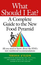 What Should I Eat?: A Complete Guide to the New Food Pyramid