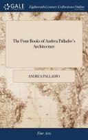 The Four Books of Andrea Palladio's Architecture