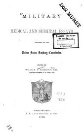Military Medical and Surgical Essays: Prepared for the United States Sanitary Commission
