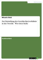 Zur Darstellung des Geschlechterverhältnis in der Novelle ́Wir töten Stella ́