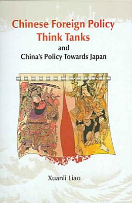 Chinese Foreign Policy Think Tanks and China s Policy Towards Japan PDF